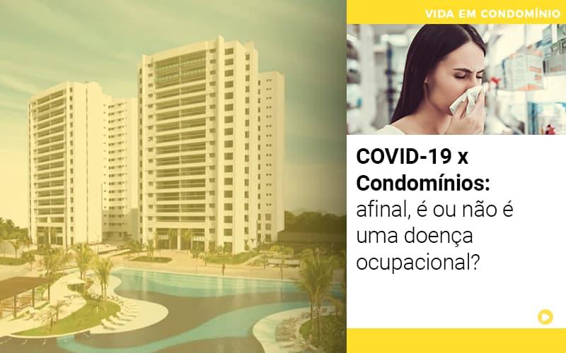 Covid 19 X Condominios Afinal E Ou Nao E Uma Doenca Ocupacional - Cysne Administradora de bens e Condomínios