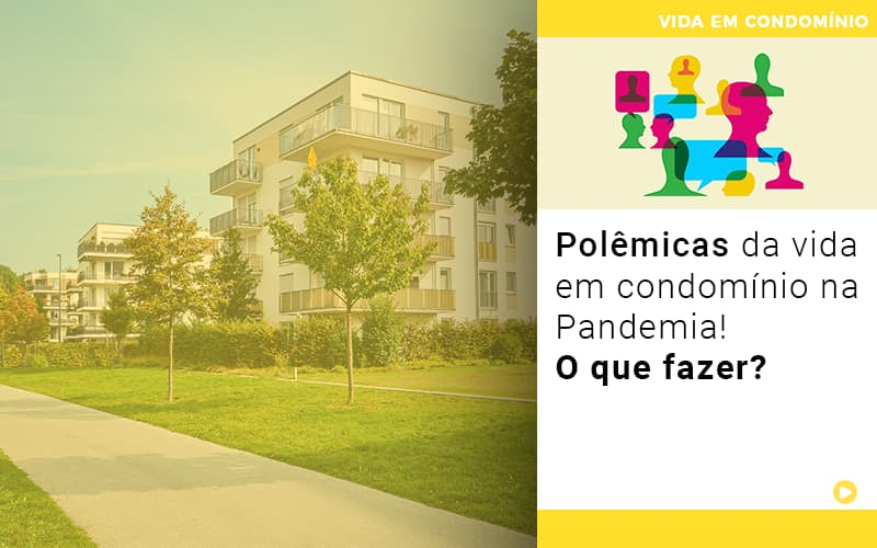 polemicas-da-vida-em-condominio-na-pandemia-o-que-fazer