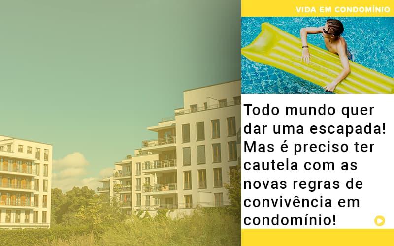 todo-mundo-quer-dar-uma-escapada-mas-e-preciso-ter-cautela-com-as-novas-regras-de-convivencia-em-condominio