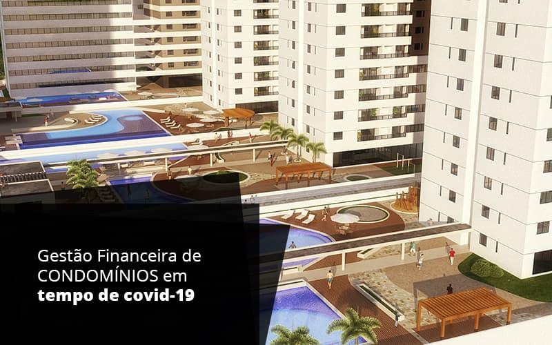 Gestao Financeira De Condominios Em Tempo De Covid 19 - Cysne Administradora de bens e Condomínios