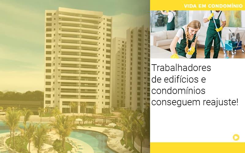 Trabalhadores De Edifícios E Condomínios Conseguem Reajuste! - Cysne Administradora de bens e Condomínios