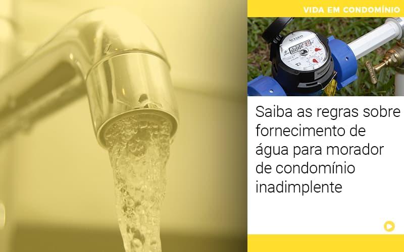 Saiba As Regras Sobre Fornecimento De Agua Para Morador De Condominio Inadimplente - Cysne Administradora de bens e Condomínios