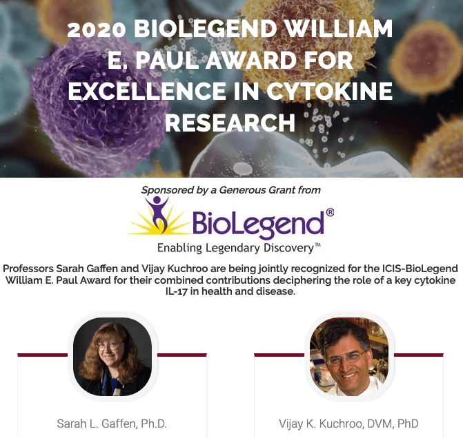 Sarah Gaffen and Vijay Kuchroo are jointly recognized for the 2020 ICIS-BioLegend William E. Paul Award for their combined contributions deciphering the role of a key cytokine IL-17 in health and disease