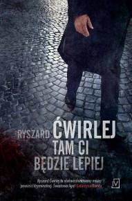 Ryszard Ćwirlej – Tam ci będzie lepiej - ebook