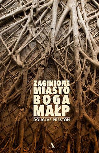 Douglas Preston – Zaginione Miasto Boga Małp