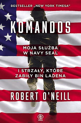Robert O'Neill – Komandos. Moja służba w Navy Seal i strzały, które zabiły bin Ladena