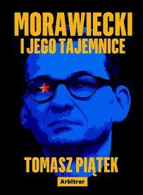 Tomasz Piątek – Morawiecki i jego tajemnice - ebook