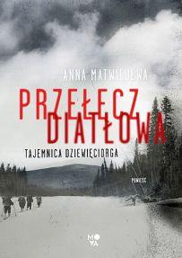 Anna Matwiejewa – Przełęcz Diatłowa. Tajemnica dziewięciorga - ebook