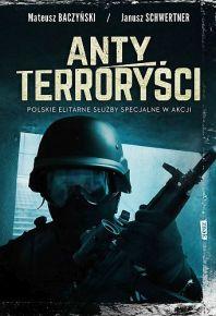 Antyterroryści. Polskie elitarne służby specjalne w akcji – Janusz Schwertner & Mateusz Baczyński - ebook