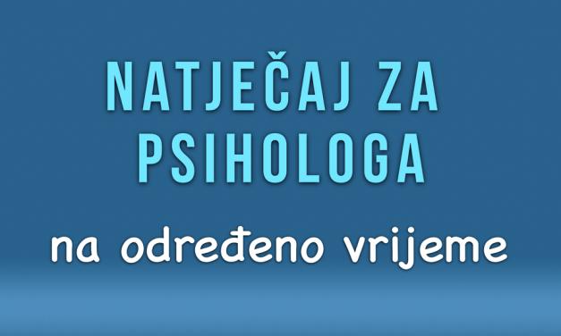 Natječaj za psihologa na određeno vrijeme