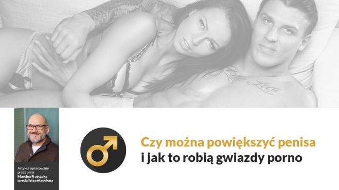 Powiększanie penisa i jak to robią gwiazdy porno