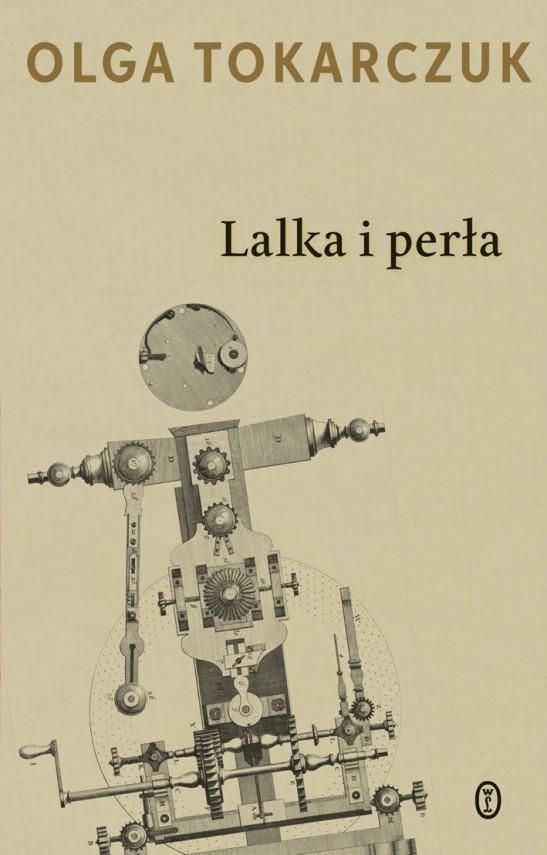 """Okładka książki """"Lalka i perła"""" Olgi Tokarczuk. Na okładce mechanizm z kołami zębatymi o antropoidalnych kształtach."""