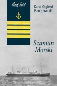 Szaman morski to zbiór polskich opowiadań marynistycznych autorstwa Karola Olgierda Borchardta