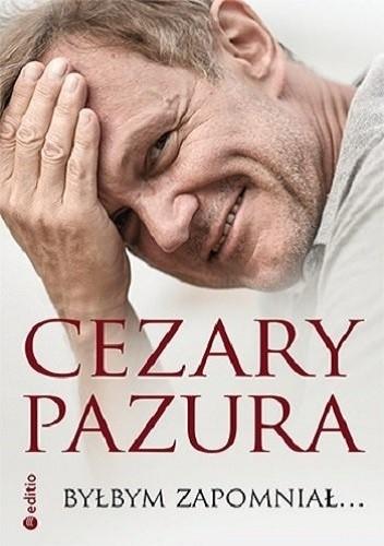 Byłbym zapomniał - Cezary Pazura