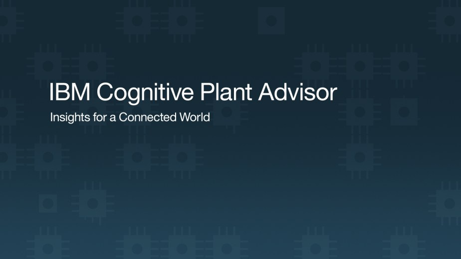 From an explainer video for IBM Cognitive Plant Advisor. Title card.