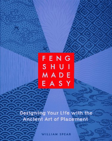 Feng Shui Made Easy Designing Your Life with the Ancient