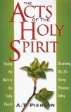 The Acts of the Holy Spirit: Tracing His Work in the Early Church; Discerning His Life-Giving Presence Today
