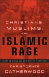 Christians, Muslims, And Islamic Rage: What Is Going On And Why It Happened