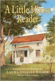 A Little House Reader by Laura Ingalls Wilder