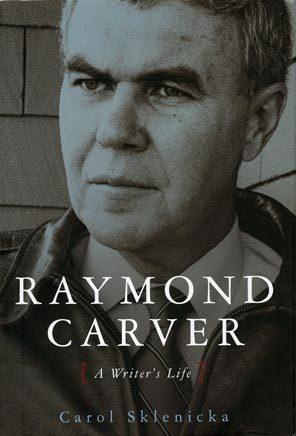 Raymond Carver: A Writer's Life by Carol Sklenicka