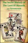 The Secret History of the Lord of Musashi and Arrowroot: Two Novels
