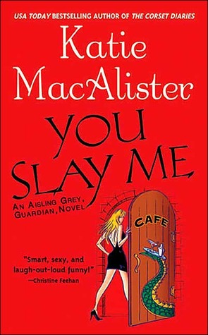 You Slay Me (Aisling Grey: Guardian, #1)