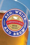 Red, White, and Brew: An American Beer Odyssey