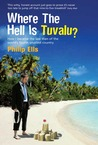 Where The Hell Is Tuvalu?: How I became the law man of the world's fourth-smallest country