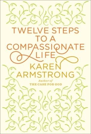 Armstrong, Karen - Twelve Steps to a Compassionate Life