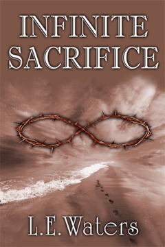 Infinite Sacrifice by L.E. Waters