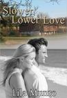 Slower, Lower Love