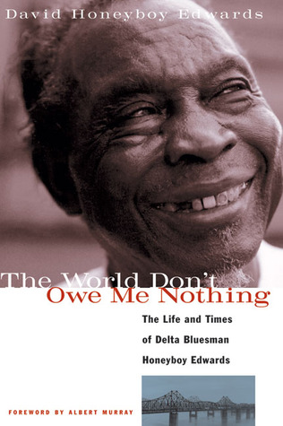 The World Don't Owe Me Nothing: The Life and Times of Delta Bluesman (David Honeyboy Edwards) autobiography book