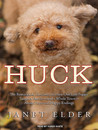Huck: The Remarkable True Story of How One Lost Puppy Taught a Family---and a Whole Town---about Hope and Happy Endings