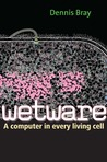 Wetware: A Computer in Every Living Cell