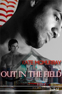 Out in the Field by Kate McMurray - Loose Id, April 2012