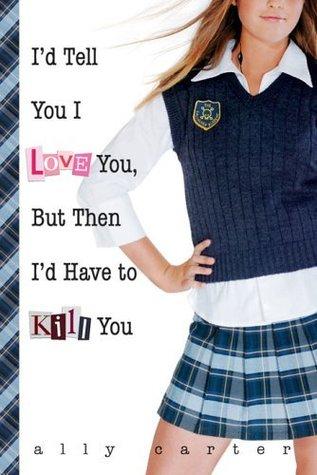 i'd tell you i love you but then i'd have to kill you - ally carter