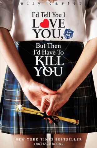 BOOK REVIEW: I'D TELL YOU I LOVE YU BUT THEN I'D HAVE TO KILL YOU BY ALLY CARTER