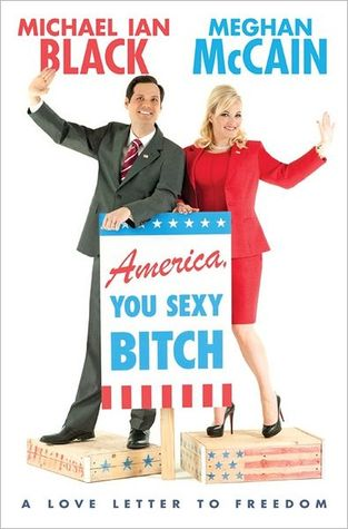 America, You Sexy Bitch: A Love Letter to Freedom by Meghan McCain, Michael Ian Black