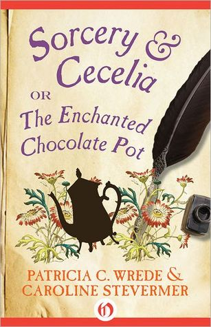 Sorcery & Cecelia or the Enchanted Chocolate Pot by  Patricia C. Wrede & Caroline Stevermer