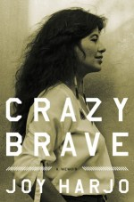 Crazy brave: a memoir - by joy harjo