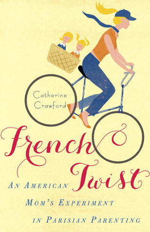 French Twist: An American Mom's Experiment in Parisian Parenting