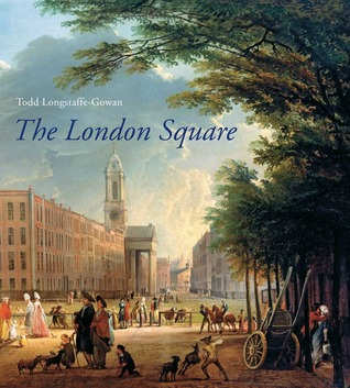 The London Square: Gardens in the Midst of Town by Todd Longstaffe-Gowan