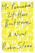 Mr. Penumbra's 24-Hour Bookstore (Robin Sloan)