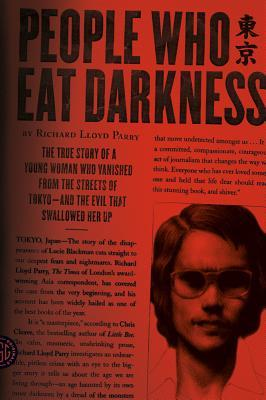People Who Eat Darkness: The True Story of a Young Woman Who Vanished from the Streets of Tokyo - and the Evil That Swallowed Her Up by Andrew Gross (2011)
