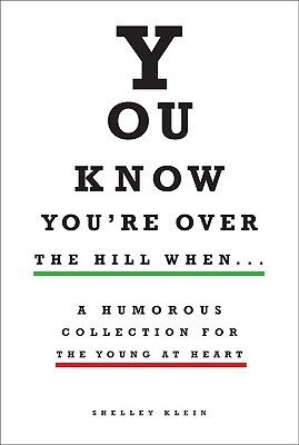 You Know You're over the Hill When... by Shelley Klein