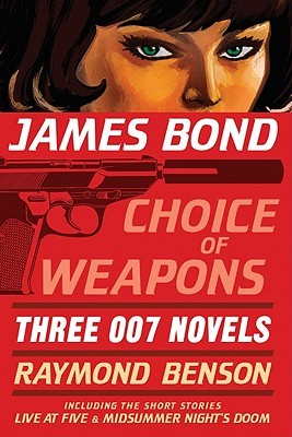James Bond: Choice of Weapons: Three 007 Novels: The Facts of Death; Zero Minus Ten; The Man with the Red Tattoo