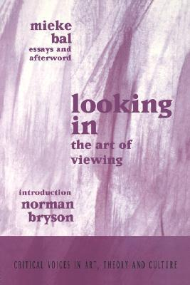 Looking in : the art of viewing / essays and afterword, Mieke Bal
