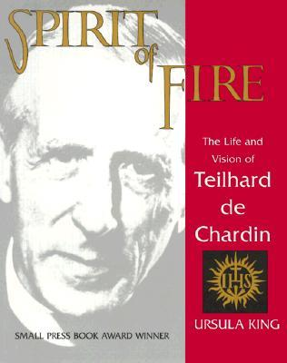 Spirit of Fire: The Life and Vision of Teilhard de Chardin