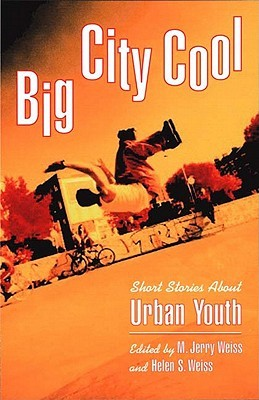 Big City Cool Short Stories About Urban Youth by M Jerry Weiss  Reviews Discussion