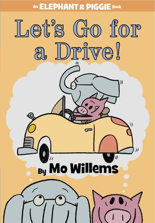 Let's Go for a Drive! (An Elephant and Piggie Book)